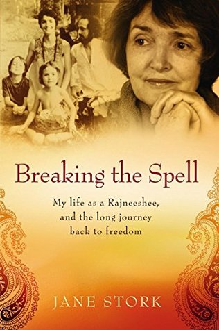 [PDF] [EPUB] Breaking the Spell: My life as a Rajneeshee, and the long journey back to freedom Download by Jane Stork