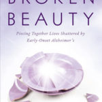 [PDF] [EPUB] Broken Beauty: Piecing Together Lives Shattered by Early-Onset Alzheimer's Download