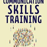 [PDF] [EPUB] Communication Skills Training: How to Talk to Anyone, Connect Effortlessly, Develop Charisma, and Become a People Person (Practical Emotional Intelligence Book 8) Download