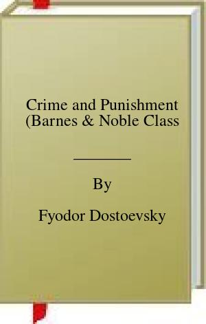 [PDF] [EPUB] Crime and Punishment (Barnes and Noble Class Download by Fyodor Dostoevsky