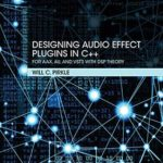 [PDF] [EPUB] Designing Audio Effect Plugins in C++: For AAX, AU, and VST3 with DSP Theory Download