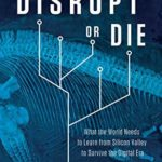 [PDF] [EPUB] Disrupt or Die: What the World Needs to Learn from Silicon Valley to Survive the Digital Era Download