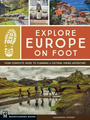 [PDF] [EPUB] Explore Europe on Foot: Your Complete Guide to Planning a Cultural Hiking Adventure Download by Cassandra Overby
