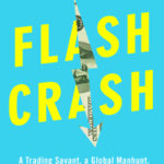 [PDF] [EPUB] Flash Crash: A Trading Savant, a Global Manhunt, and the Most Mysterious Market Crash in History Download