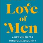 [PDF] [EPUB] For the Love of Men: From Toxic to a More Mindful Masculinity Download