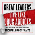 [PDF] [EPUB] Great Leaders Live Like Drug Addicts: How to Lead Like Your Life Depends on It Download