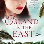 [PDF] [EPUB] Island in the East: Two great loves. One shattering betrayal. A war that changes everything. Download