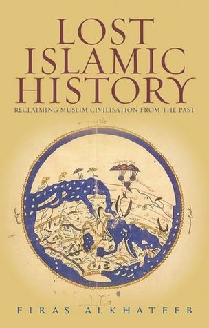 [PDF] Lost Islamic History: Reclaiming Muslim Civilisation from the Past Download by Firas Alkhateeb
