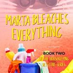 [PDF] [EPUB] Marta Bleaches Everything – Book Two of the Housekeeping Detective Series Download