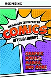 [PDF] [EPUB] Maximizing the Impact of Comics in Your Library: Graphic Novels, Manga, and More Download by Jack Phoenix