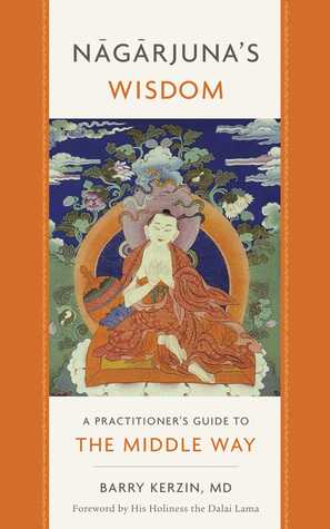 [PDF] [EPUB] Nagarjuna's Wisdom: A Practitioner's Guide to the Middle Way Download by Barry Kerzin
