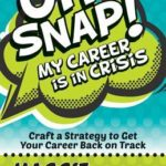 [PDF] [EPUB] Oh Snap! My Career Is in Crisis: Craft a Strategy to Get Your Career Back on Track Download