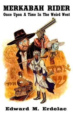 [PDF] [EPUB] Once Upon a Time in the Weird West (Merkabah Rider #4) Download by Edward M. Erdelac