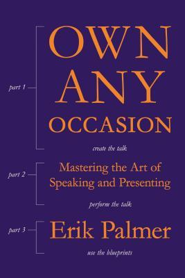 [PDF] [EPUB] Own Any Occasion: Mastering the Art of Speaking and Presenting Download by Erik Palmer