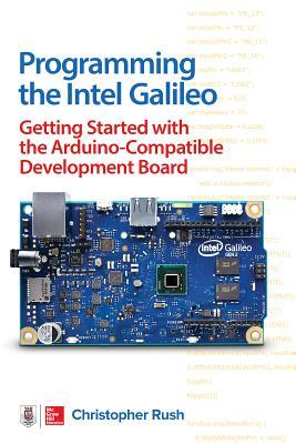 [PDF] [EPUB] Programming the Intel Galileo: Getting Started with the Arduino -Compatible Development Board Download by Christopher Rush