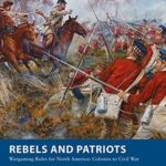 [PDF] [EPUB] Rebels and Patriots: Wargaming Rules for North America: Colonies to Civil War (Osprey Wargames Book 23) Download
