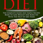 [PDF] [EPUB] SIRT FOOD DIET: The complete guide and simple recipes book to lose weight and burn fat with the help of sirt food. This book will help you to activate the skinny gene and improve your life. Download