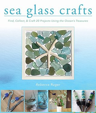 [PDF] [EPUB] Sea Glass Crafts: Find, Collect, Craft More Than 20 Projects Using the Ocean's Treasures Download by Rebecca Ruger - Wightman