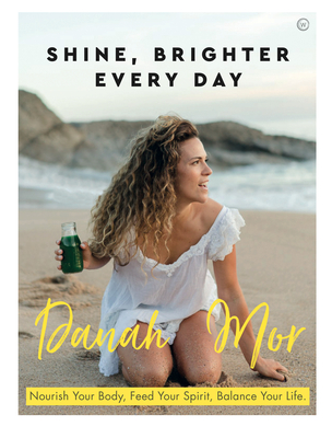 [PDF] [EPUB] Shine Brighter, Every Day: Nourish, Balance and Repair Your Life Download by Danah Mor