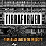 [PDF] [EPUB] Terraformed: Young Black Lives in the Inner City Download