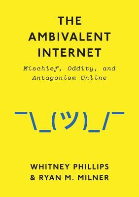 [PDF] [EPUB] The Ambivalent Internet: Mischief, Oddity, and Antagonism Online Download by Whitney Phillips