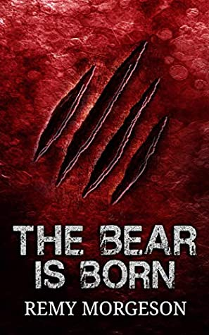 [PDF] [EPUB] The Bear is Born (Chronicles of the Bear Book 1) Download by Remy Morgeson