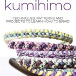 [PDF] [EPUB] The Beginner's Guide to Kumihimo: Techniques, patterns and projects to learn how to braid Download