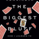 [PDF] [EPUB] The Biggest Bluff: How I Learned to Pay Attention, Master Myself, and Win Download
