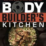 [PDF] [EPUB] The Bodybuilder's Kitchen: 100 Muscle-Building, Fat Burning Recipes, with Meal Plans to Chisel Your Physique Download