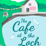 [PDF] [EPUB] The Cafe at the Loch (Loch Lannick, #4) Download