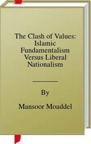 [PDF] [EPUB] The Clash of Values: Islamic Fundamentalism Versus Liberal Nationalism Download by Mansoor Moaddel