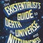 [PDF] [EPUB] The Existentialist's Guide to Death, the Universe and Nothingness Download