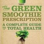 [PDF] [EPUB] The Green Smoothie Prescription: A Complete Guide to Total Health Download