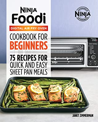 [PDF] [EPUB] The Official Ninja Foodi Digital Air Fry Oven Cookbook: 75 Recipes for Quick and Easy Sheet Pan Meals Download by Janet Zimmerman
