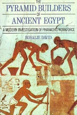 [PDF] [EPUB] The Pyramid Builders of Ancient Egypt: A Modern Investigation of Pharaoh's Workforce Download by Rosalie David