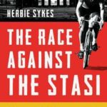 [PDF] [EPUB] The Race Against the Stasi: The Incredible Story of Dieter Wiedemann, The Iron Curtain and The Greatest Cycling Race on Earth Download