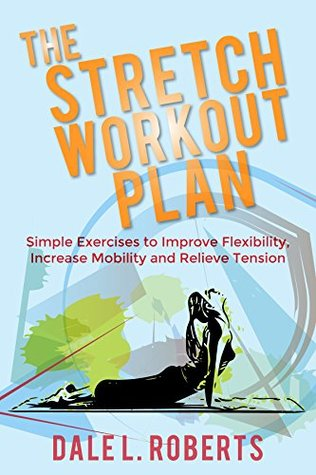 [PDF] [EPUB] The Stretch Workout Plan: Simple Exercises to Improve Flexibility, Increase Mobility and Relieve Tension Download by Dale L. Roberts