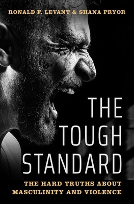 [PDF] [EPUB] The Tough Standard: The Hard Truths about Masculinity and Violence Download by Ronald F. Levant