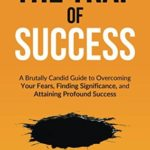 [PDF] [EPUB] The Trap of Success: A Brutally Candid Guide to Overcoming Your Fears, Finding Significance, and Attaining Profound Success Download
