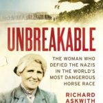 [PDF] [EPUB] Unbreakable: The Woman Who Defied the Nazis in the World's Most Dangerous Horse Race Download