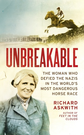 [PDF] [EPUB] Unbreakable: The Woman Who Defied the Nazis in the World's Most Dangerous Horse Race Download by Richard Askwith