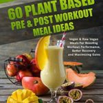 [PDF] [EPUB] Vegan Bodybuilding: Muscles on Plants: 60 Pre and Post Workout Plant Based Meal Ideas For Boosting Workout Performance, Better Recovery and Maximizing Growth Download