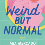[PDF] [EPUB] Weird but Normal: Essays on the Awkward, Uncomfortable, Surprisingly Regular Parts of Being Human Download