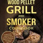 [PDF] [EPUB] Wood Pellet Grill and Smoker Cookbook: Complete Smoker Cookbook for Real Pitmasters, The Ultimate Guide for Smoking Meat, Fish, Game and Vegetables Download