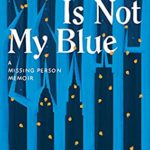 [PDF] [EPUB] Your Blue Is Not My Blue: A Missing Person Memoir Download