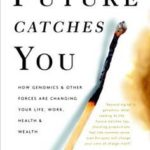 [PDF] [EPUB] As the Future Catches You: How Genomics and Other Forces Are Changing Your Life, Work, Health, and Wealth Download