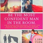 [PDF] [EPUB] BE THE MOST CONFIDENT MAN IN THE ROOM. The Secret Code to Achieve Apex Confidence. Own the Room for Public Speaking, Attracting Women and Networking: 1198 Tips (Alpha Male Training Book 1) Download
