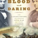 [PDF] [EPUB] Blood and Daring: How Canada Fought the American Civil War and Forged a Nation Download