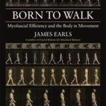 [PDF] [EPUB] Born to Walk: Myofascial Efficiency and the Body in Movement Download