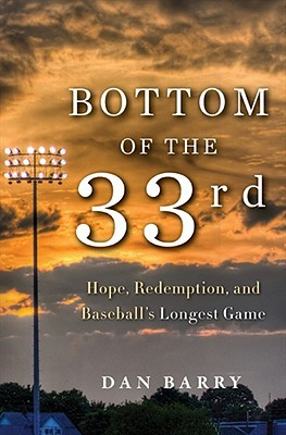 [PDF] [EPUB] Bottom of the 33rd: Hope and Redemption in Baseball's Longest Game Download by Dan Barry